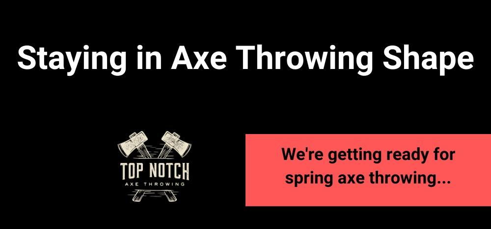 staying in axe throwing shape